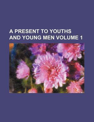 A Present to Youths and Young Men Volume 1