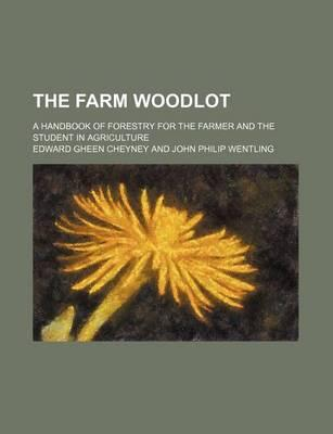 The Farm Woodlot; A Handbook of Forestry for the Farmer and the Student in Agriculture