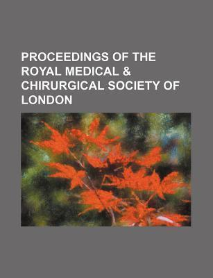 Proceedings of the Royal Medical & Chirurgical Society of London
