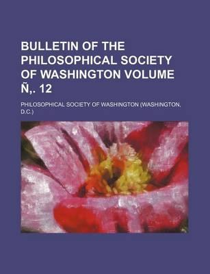 Bulletin of the Philosophical Society of Washington Volume N . 12