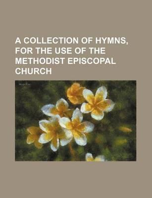 A Collection of Hymns, for the Use of the Methodist Episcopal Church