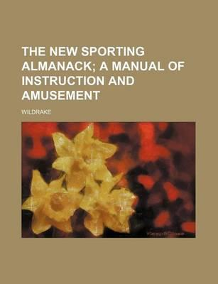 The New Sporting Almanack; A Manual of Instruction and Amusement