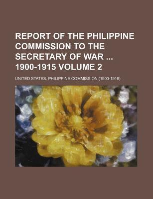 Report of the Philippine Commission to the Secretary of War 1900-1915 Volume 2