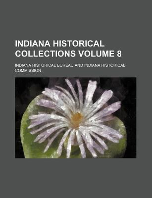 Indiana Historical Collections Volume 8