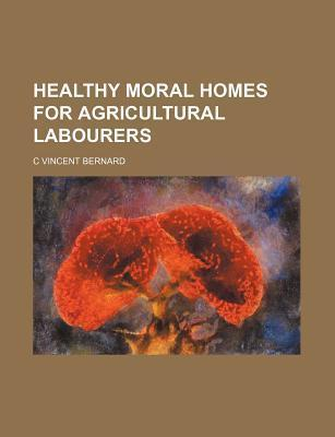 Healthy Moral Homes for Agricultural Labourers