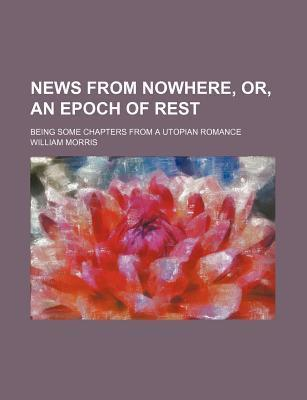 News from Nowhere, Or, an Epoch of Rest; Being Some Chapters from a Utopian Romance