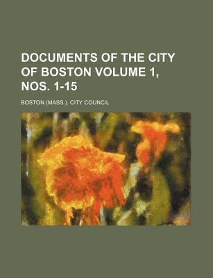 Documents of the City of Boston Volume 1, Nos. 1-15