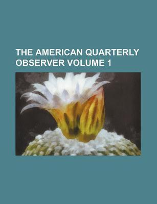 The American Quarterly Observer Volume 1