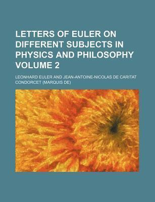 Letters of Euler on Different Subjects in Physics and Philosophy Volume 2