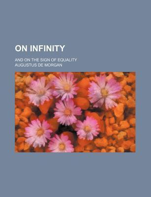 On Infinity; And on the Sign of Equality