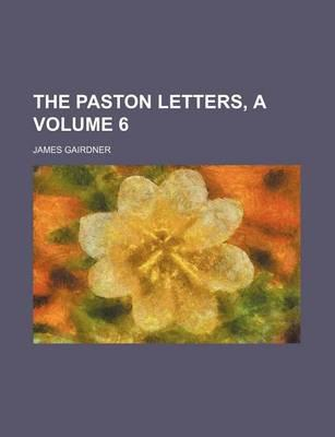 The Paston Letters, a Volume 6