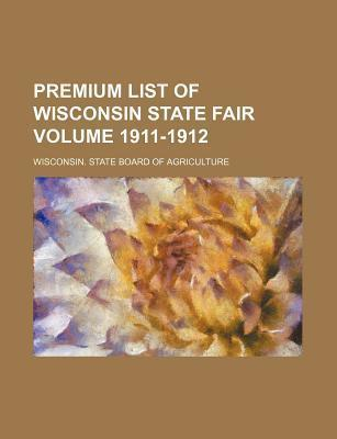 Premium List of Wisconsin State Fair Volume 1911-1912