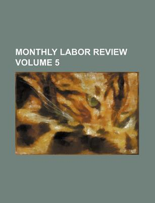 Monthly Labor Review Volume 5