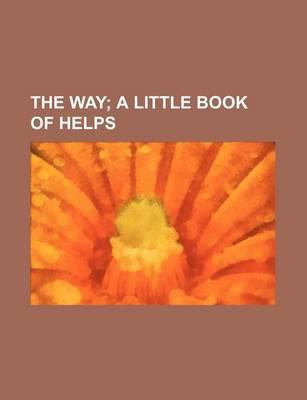 The Way; A Little Book of Helps