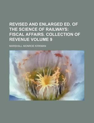 Revised and Enlarged Ed. of the Science of Railways; Fiscal Affairs. Collection of Revenue Volume 9