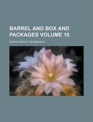 Barrel and Box and Packages Volume 10