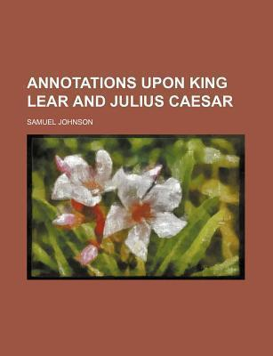 Annotations Upon King Lear and Julius Caesar