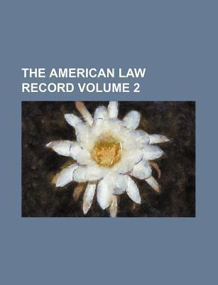 The American Law Record Volume 2