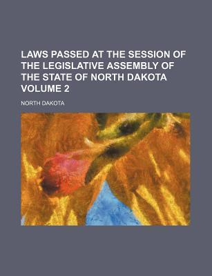 Laws Passed at the Session of the Legislative Assembly of the State of North Dakota Volume 2