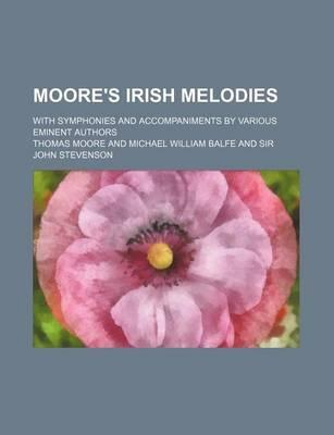Moore's Irish Melodies; With Symphonies and Accompaniments by Various Eminent Authors