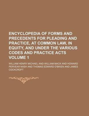 Encyclopedia of Forms and Precedents for Pleading and Practice, at Common Law, in Equity, and Under the Various Codes and Practice Acts Volume 1