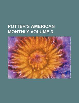 Potter's American Monthly Volume 3