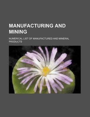 Manufacturing and Mining; Numerical List of Manufactured and Mineral Products