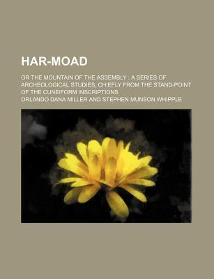 Har-Moad; Or the Mountain of the Assembly a Series of Archeological Studies, Chiefly from the Stand-Point of the Cuneiform Inscriptions