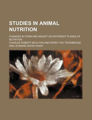 Studies in Animal Nutrition; Changes in Form and Weight on Different Planes of Nutrition