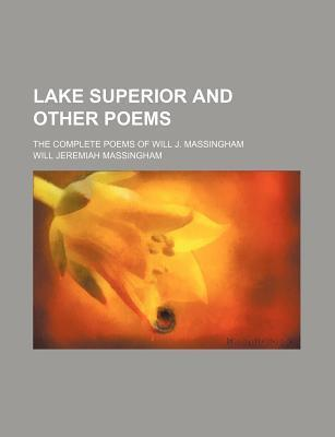 Lake Superior and Other Poems; The Complete Poems of Will J. Massingham