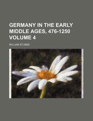 Germany in the Early Middle Ages, 476-1250 Volume 4