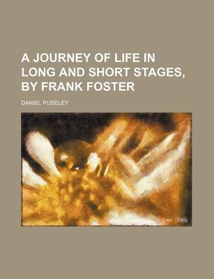 A Journey of Life in Long and Short Stages, by Frank Foster