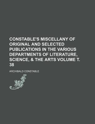 Constable's Miscellany of Original and Selected Publications in the Various Departments of Literature, Science, & the Arts Volume . 38