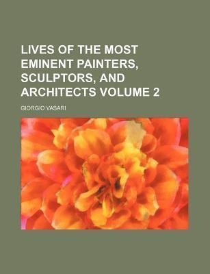 Lives of the Most Eminent Painters, Sculptors, and Architects Volume 2