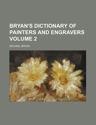 Bryan's Dictionary of Painters and Engravers Volume 2