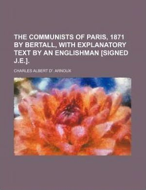 The Communists of Paris, 1871 by Bertall, with Explanatory Text by an Englishman [Signed J.E.]