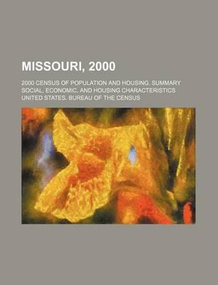 Missouri, 2000; 2000 Census of Population and Housing. Summary Social, Economic, and Housing Characteristics