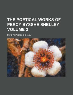 The Poetical Works of Percy Bysshe Shelley Volume 3