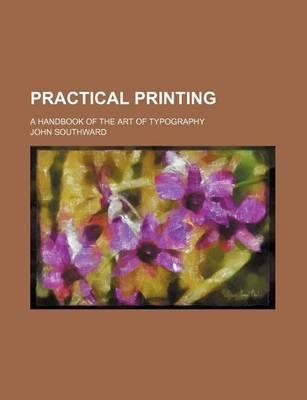 Practical Printing; A Handbook of the Art of Typography