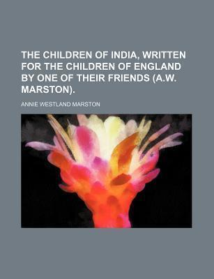 The Children of India, Written for the Children of England by One of Their Friends (A.W. Marston)