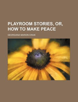 Playroom Stories, Or, How to Make Peace