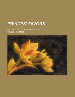 Princes' Favors; A Story of Love, War and Politics