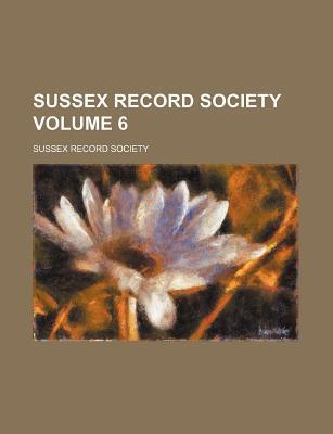 Sussex Record Society Volume 6