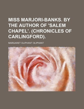 Miss Marjori-Banks. by the Author of 'Salem Chapel'. (Chronicles of Carlingford)