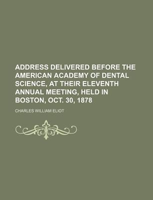Address Delivered Before the American Academy of Dental Science, at Their Eleventh Annual Meeting, Held in Boston, Oct. 30, 1878