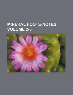 Mineral Foote-Notes Volume 2-3