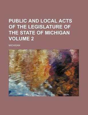 Public and Local Acts of the Legislature of the State of Michigan Volume 2