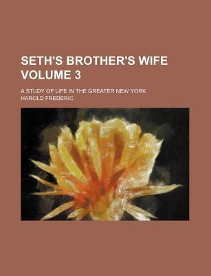 Seth's Brother's Wife; A Study of Life in the Greater New York Volume 3