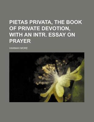 Pietas Privata, the Book of Private Devotion, with an Intr. Essay on Prayer