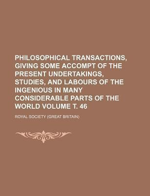 Philosophical Transactions, Giving Some Accompt of the Present Undertakings, Studies, and Labours of the Ingenious in Many Considerable Parts of the World Volume . 46